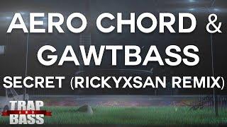 Скачать Aero Chord GAWTBASS Secret Rickyxsan Remix FREE DL