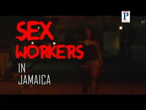 SEX WORKERS IN  JAMAICA - 'The Dangers, The Thrills' - MALE & FEMALE SEX WORKERS SPEAK OUT