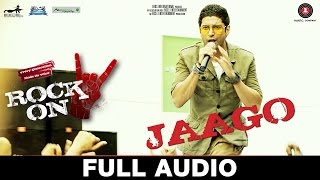 Jaago - Full Audio | Rock On 2| Farhan Akhtar Arjun R & Purab Kholi |Shankar Ehsaan Loy |Siddharth M