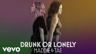 Maddie & Tae - Drunk Or Lonely (Official Audio Video)