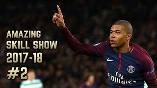 Kylian Mbappé 2017-18   Amazing Skill Show #2