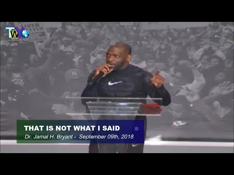 Dr. Jamal H. Bryant, THAT IS NOT WHAT I SAID - September 09th, 2018