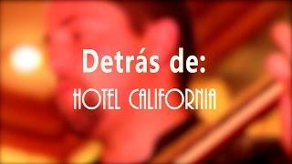DETRÁS DE CÁMARAS   HOTEL CALIFORNIA