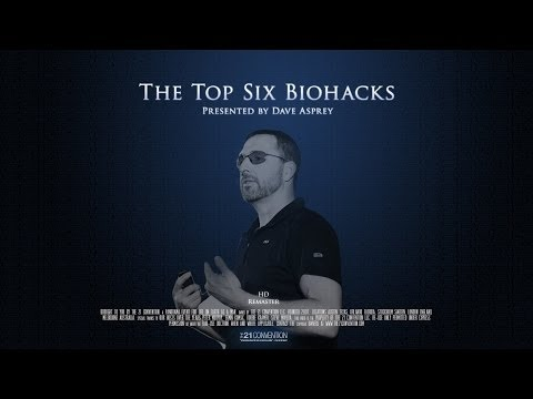 The Top Six Biohacks | Dave Asprey | HD Remaster