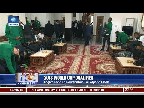 Eagles Land In Constantine For Algeria Clash Pt 4 | News@10 |