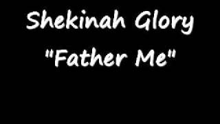"Shekinah Glory ""Father Me"" (Praise & Worship Song)"