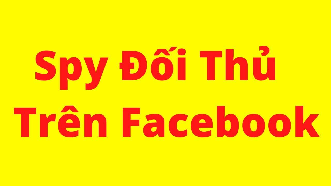 Spy đối thủ trên facebook và cách triển khai kế hoạch kinh doanh bán hàng trên facebook