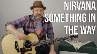 "How to Play Nirvana ""Something in the Way"" on Guitar - Nirvana Guitar Lesson"