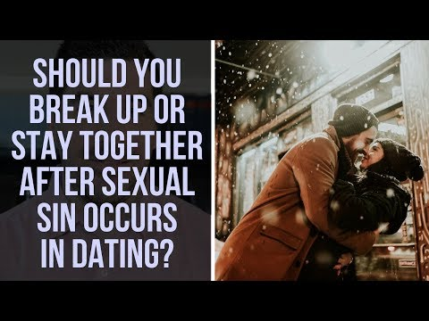 Should You Break Up Or Stay Together After Sexual Sin Occurs In A Christian Dating Relationship?