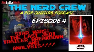 Nerd Crew Episode 4: The Last Jedi Trailer Breakdown and Analysis!