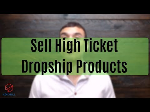 How to Sell High Ticket Dropshipping Products (in 2019)