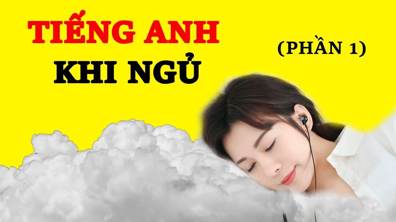 Tiếng Anh Khi Ngủ Phần 1 – Học 500 Cụm Từ Tiếng Anh Thông Dụng Nhất Không Cần Nỗ Lực