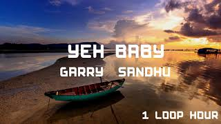 Yeah Baby ~ 1 HOUR LOOP ~ Garry Sandhu