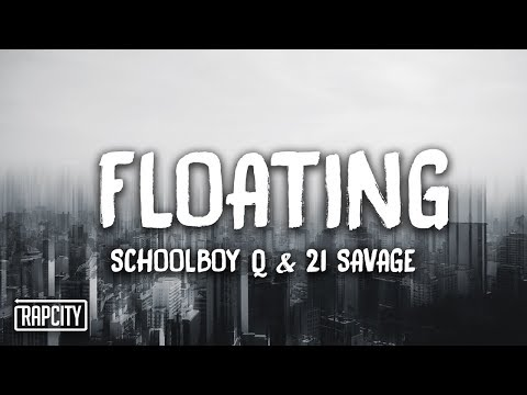 ScHoolboy Q – Floating ft. 21 Savage (Lyrics)