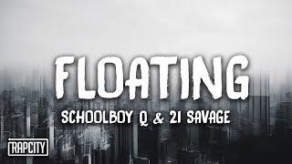ScHoolboy Q - Floating ft. 21 Savage (Lyrics)