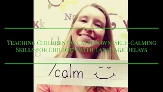 Teaching Children to Calm Down: Self-Calming Skills for Children with Language Delays