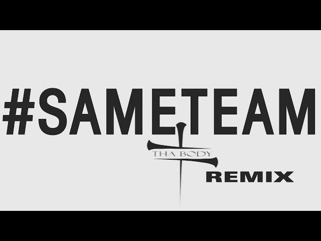 #SAMETEAM THA BODY REMIX