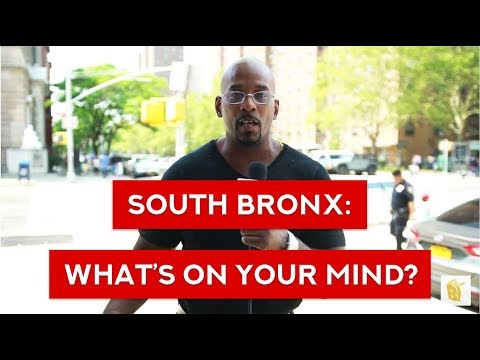 WE ASKED PEOPLE IN THE SOUTH BRONX: WHAT'S ON YOUR MIND?