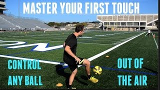 CONTROL The Soccer Ball Out Of The Air With CONFIDENCE | Advanced First Touch Drills