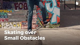 How to Skate Over Small Obstacles | Skateboarding