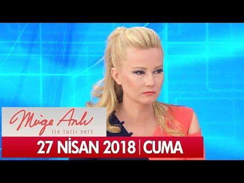 Müge Anlı ile Tatlı Sert 27 Nisan 2018 - Tek Parça