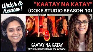 Kaatay Na Katay (Aima Baig, Humera Arshad & Rachel Viccaji) REACTION! || Coke Studio Season 10