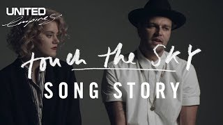 Touch the Sky Song Story -- Hillsong UNITED(Hear Joel and Taya talk about the song Touch The Sky. Get Touch The Sky here: http://bit.ly/EMPIRES Listen on spotify here:http://bit.ly/TTSspotify., 2015-03-26T05:04:56.000Z)