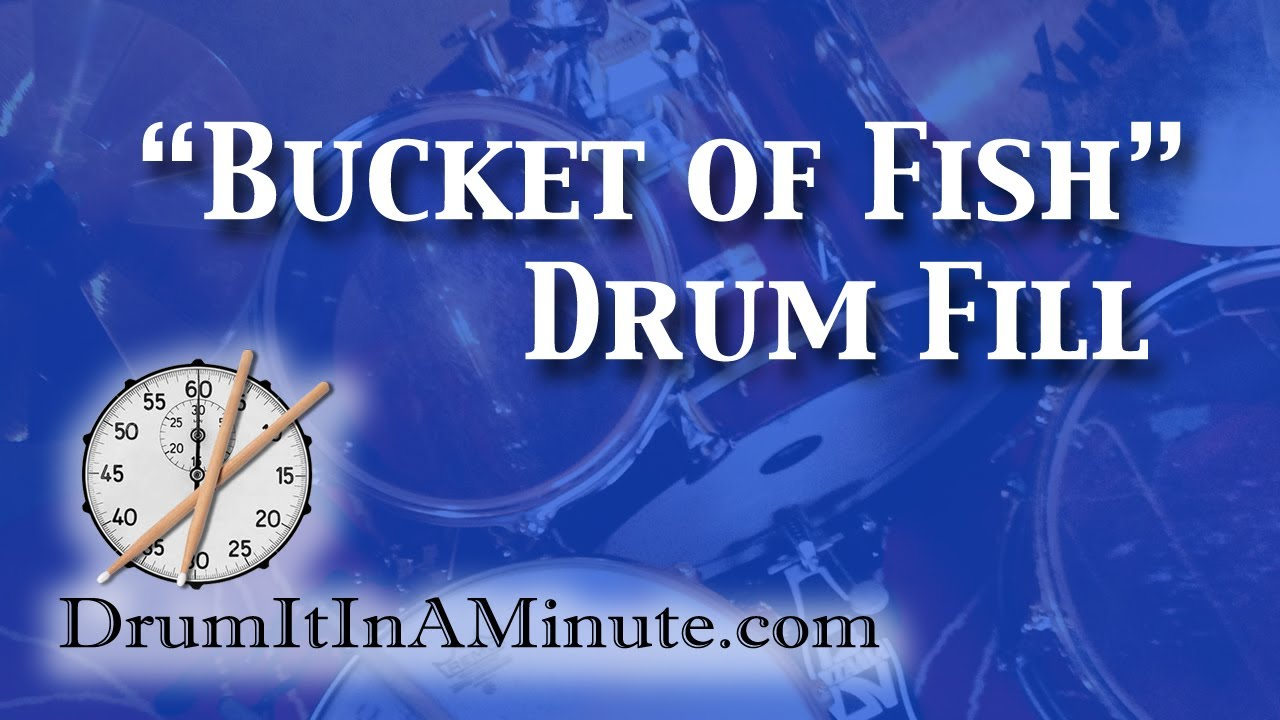 Bucket of fish drum fill lesson drum it in a minute for Bucket of fish