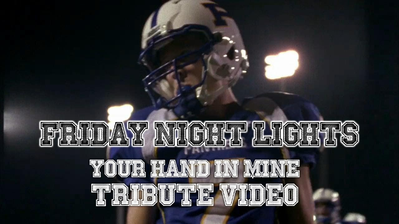 friday night lights your hand in mine tribute video
