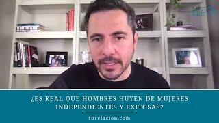 ¿Es real que hombres huyen de mujeres independientes y exitosas? | Enrique Delgadillo
