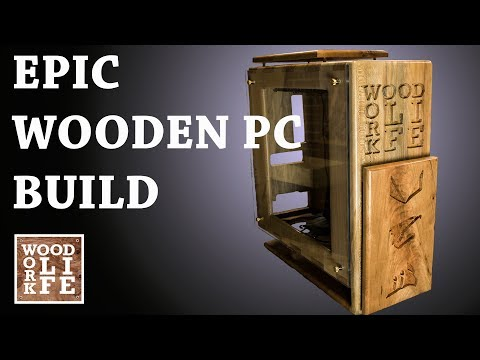 Epic Custom Wooden PC Case | EPIC Wooden PC Builds