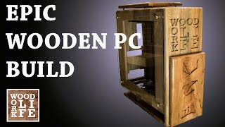 How To Make an Epic Custom Wooden PC Case - Wood Work LIFE Builds