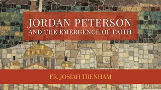 Jordan Peterson and the Emergence of Faith