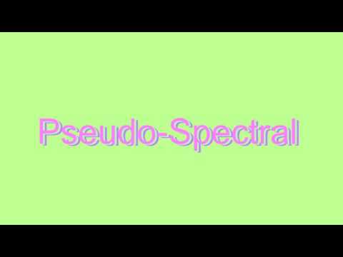 How to Pronounce Pseudo-Spectral