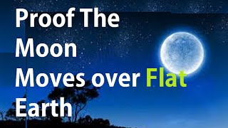 Two Proofs The Moon Moves Over A FLat Earth