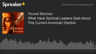 What Have Spiritual Leaders Said About This Current American Election
