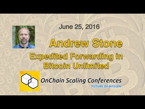 Andrew Stone - Expedited Forwarding in Bitcoin Unlimited