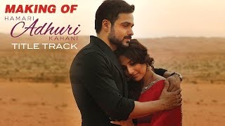 Hamari Adhuri Kahani - Making of the Title Track | Emraan | Vidya | Rajkummar