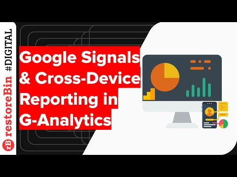 Google Signals: enhancement in cross-device tracking and audience targeting 1