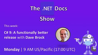 The .NET Docs Show - C# 9: A functionally better release with Dave Brock