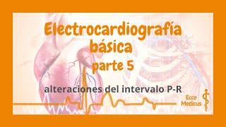 Electrocardiografía básica: 5 - alteraciones del intervalo P-R
