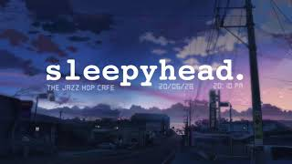sleepyhead. [lofi / jazzhop / chill mix]