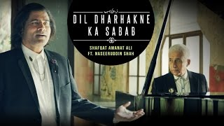 Download Dil Dharhakne Ka Sabab Full  | Shafqat Amanat Ali Khan feat. Naseeruddin Shah MP3 song and Music Video
