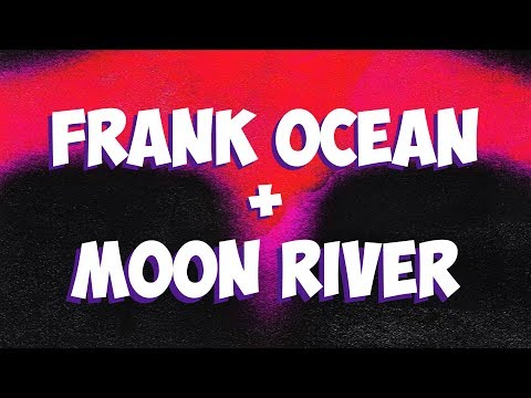 Frank Ocean + Moon River: History of a Song