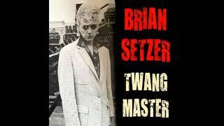 Brian Setzer - Twang Master (2015) - Full Album