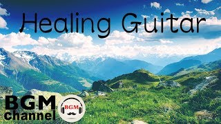 Healing Music and Relaxing Guitar - Easy Listening Instrumental