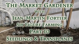 The Market Gardener with Jean-Martin Fortier Part 10 Seedlings & Transplants