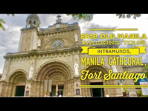 2018 Old Manila Walking Tour: Intramuros Manila Cathedral and Fort Santiago