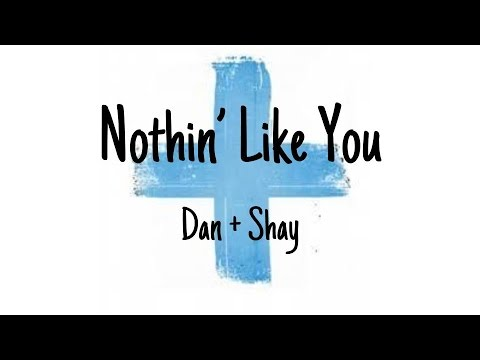 Nothin' Like You Lyrics - Dan + Shay