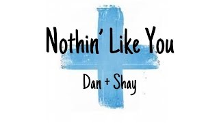Nothin Like You Lyrics - Dan + Shay